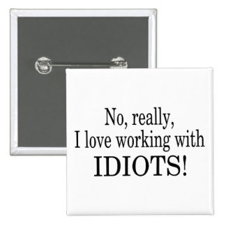 No Really I Love Working With Idiots 15 Cm Square Badge