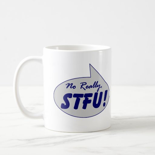 No Really, STFU ! Basic White Mug