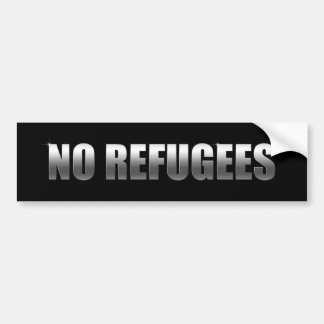 No Refugees Bumper Sticker