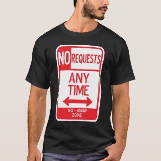 NO REQUESTS 01 T-Shirt