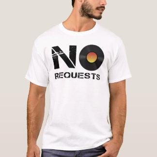 No Requests DJ Music T-Shirt