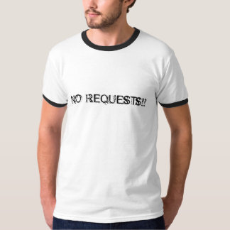 NO REQUESTS!! T-Shirt