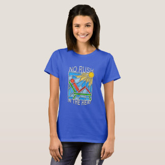 No Rush In The Heat T-Shirt