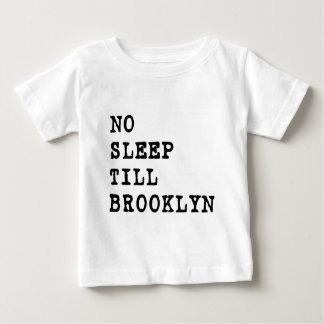 No Sleep Till Brooklyn! Baby T-Shirt