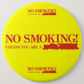 No Smoking ! Unless you are a Steam Engine 6 Cm Round Badge
