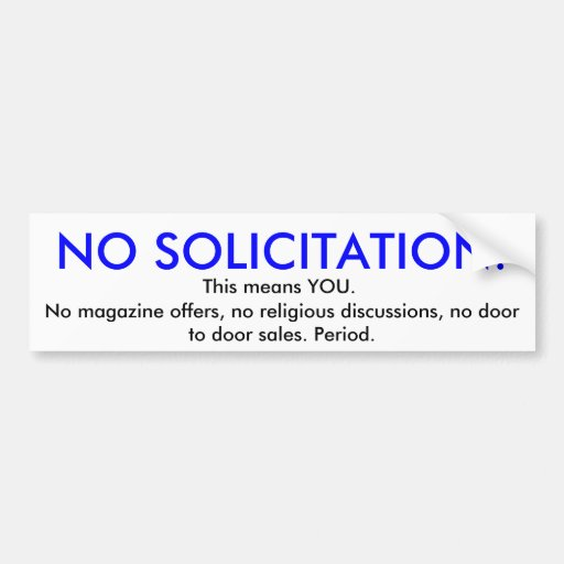 NO SOLICITATION!, No magazine offers, no religi... Bumper Sticker