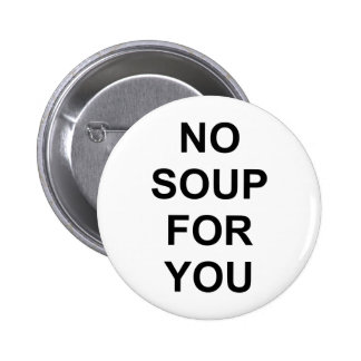 No Soup for You 6 Cm Round Badge