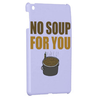 No Soup For You iPad Mini Covers