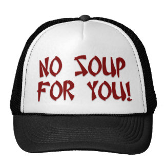 No Soup For You Trucker Hats