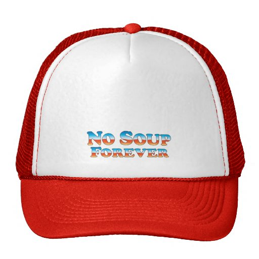 No Soup Forever - Clothes Only Trucker Hat