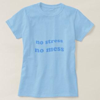 No stress, no mess. T-Shirt