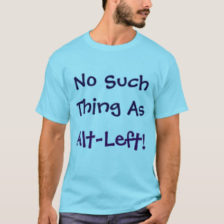 No Such Thing As Alt-Left! Shirt