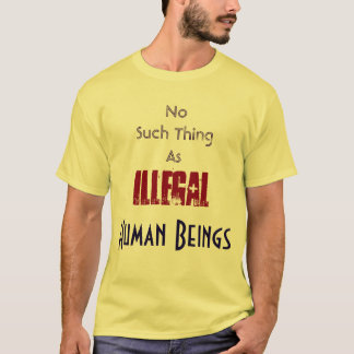 No Such Thing as Illegal Human Beings  Shirt