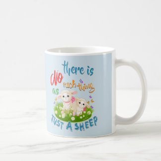 NO Such thing as JUST A SHEEP Coffee Mug