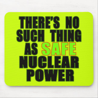 No Such Thing as Safe Nuclear Power Tshirts Mouse Pad
