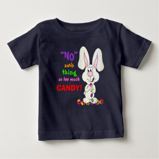 No Such Thing as Too Much Candy - Easter Bunny Baby T-Shirt