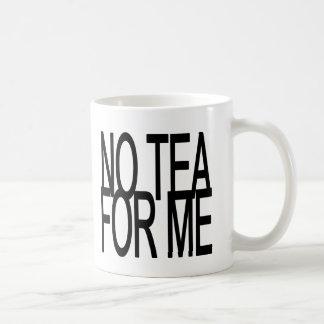 No Tea For Me Anti-Tea Party Coffee Mug