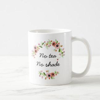 'No tea No shade' Flower Coffee mug