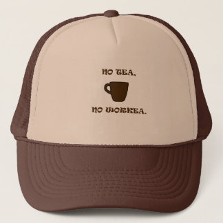 No Tea, No Workea Trucker Hat
