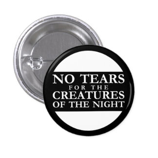 NO Tears for the Creatures OF the Night 3 Cm Round Badge