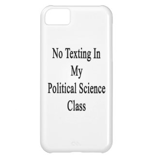 No Texting In My Political Science Class iPhone 5C Case