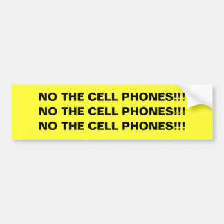 NO THE CELL PHONES!!! sticker Bumper Sticker