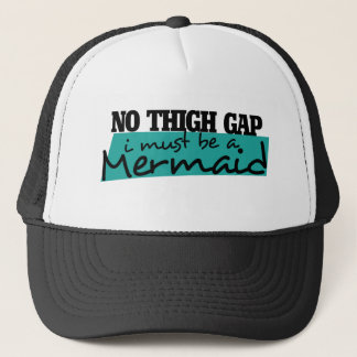 NO THIGH GAP i MUST BE A MERMAID Trucker Hat