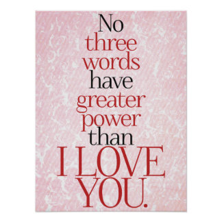 No three words have greater power than I love you Poster
