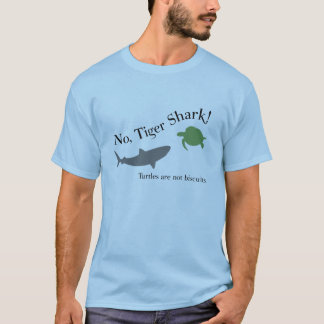 No, Tiger Shark! T-Shirt