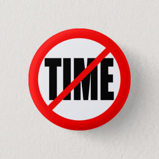 """NO TIME"" 3 CM ROUND BADGE"