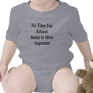 No Time For School Ballet Is More Important Baby Bodysuits