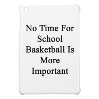 No Time For School Basketball Is More Important Cover For The iPad Mini