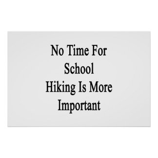 No Time For School Hiking Is More Important Posters