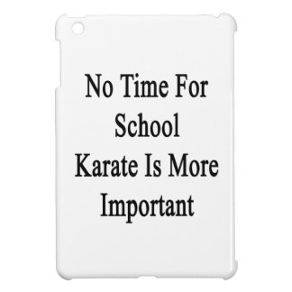 No Time For School Karate Is More Important Cover For The iPad Mini