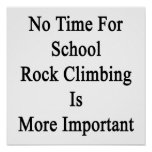 No Time For School Rock Climbing Is More Important Posters