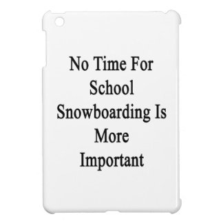No Time For School Snowboarding Is More Important iPad Mini Covers