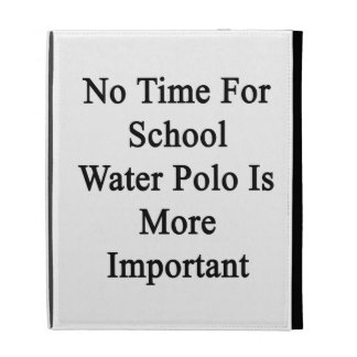 No Time For School Water Polo Is More Important iPad Folio Cases