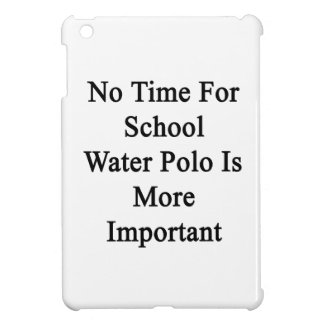 No Time For School Water Polo Is More Important iPad Mini Covers