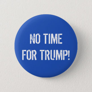 NO TIME FOR TRUMP! button pin