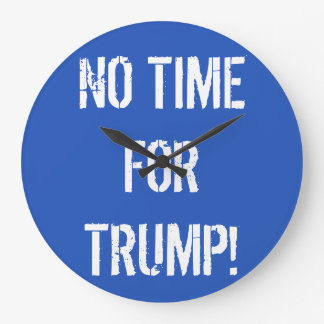 NO TIME FOR TRUMP! Large Wall Clock