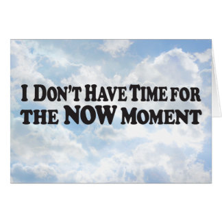 No Time Now Moment - Horz Greeting Card