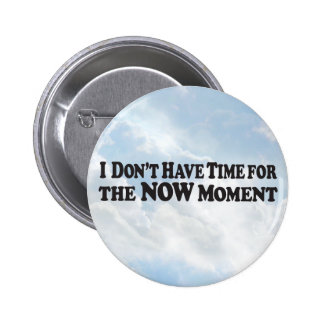 No Time Now Moment - Round Button