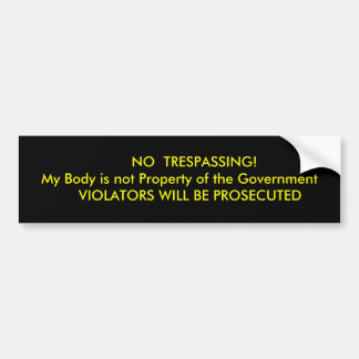 NO  TRESPASSING!My Body is not Property ... Bumper Sticker