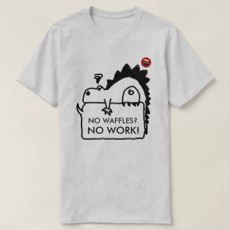 NO WAFFLES NO WORK T-Shirt