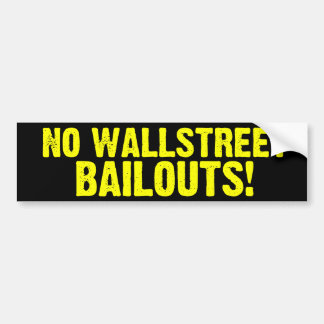 No Wallstreet Bailouts! Bumper Sticker