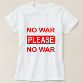 NO WAR PLEASE - T-Shirt