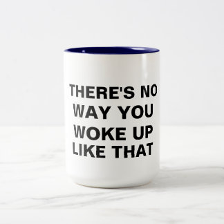 no way you woke up like that funny coffee mug