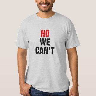 NO WE CAN'T - II T SHIRT