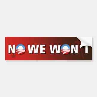No We Won't Bumper Sticker