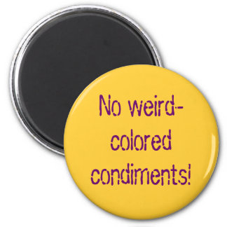 No weird-colored condiments! 6 cm round magnet